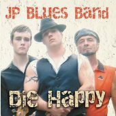 Play & Download Die Happy by JP Blues Band | Napster
