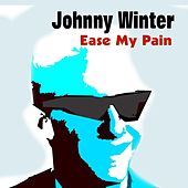 Ease My Pain von Johnny Winter