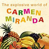 Play & Download The Explosive World Of Carmen Miranda by Carmen Miranda | Napster