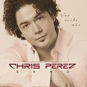 Una Noche Mas by Chris Perez Band