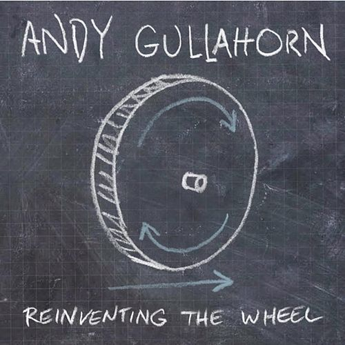 Play & Download Reinventing The Wheel by Andy Gullahorn | Napster