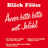 Play & Download Ävver bitte bitte met Jeföhl by Bläck Fööss | Napster