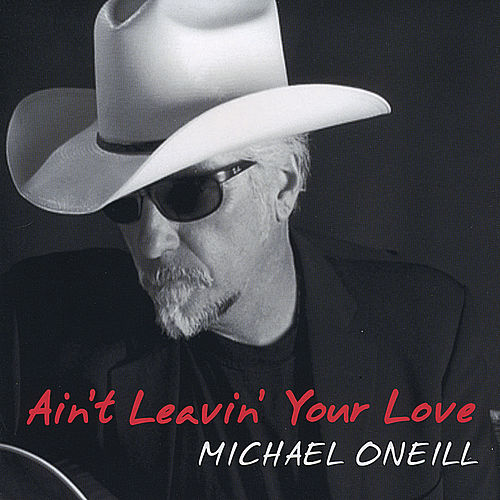 Ain't Leavin Your Love by Michael O'Neill