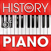 The History of Piano (100 Famous Songs) by Various Artists