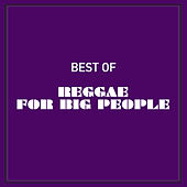 Best of Reggae for Big People by Various Artists