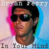 Play & Download In Your Mind by Bryan Ferry | Napster