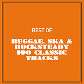 Play & Download Best of Reggae, Ska & Rocksteady 100 Classic Tracks by Various Artists | Napster
