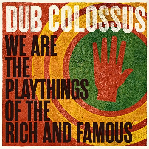 Play & Download We Are the Playthings of the Rich and Famous by Dub Colossus | Napster
