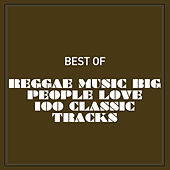 Play & Download Best of Reggae Music Big People Love 100 Classic Tracks by Various Artists | Napster