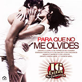Play & Download Para Que No Me Olvides - 16 Éxitos de Colección by Various Artists | Napster
