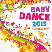 Play & Download Baby Dance 2015 the Best Hits by Various Artists | Napster