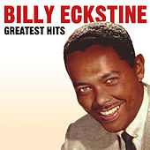 Play & Download Billy Eckstine Greatest Hits by Billy Eckstine | Napster