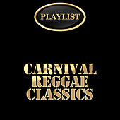 Carnival Reggae Classics Playlist by Various Artists