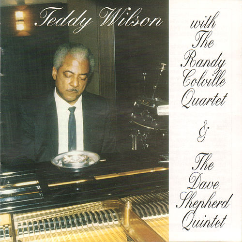 Play & Download Teddy Wilson with the Randy Colville Quartet & The Dave Shepherd Quintet by Teddy Wilson | Napster
