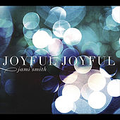Play & Download Joyful Joyful by Jami Smith | Napster