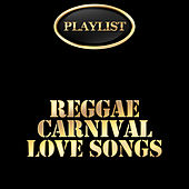 Reggae Carnival Love Songs Playlist by Various Artists