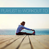 Playlist to Workout To by Various Artists