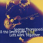 Play & Download Let's Work Together Live by George Thorogood | Napster