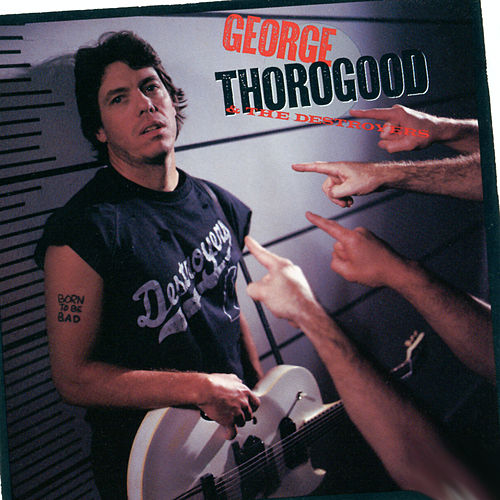 Born To Be Bad by George Thorogood