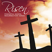 Risen Powerful Gospel Resurrection Songs by Various Artists
