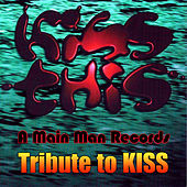 Play & Download Kiss This: A Main Man Records Tribute To Kiss by Various Artists | Napster
