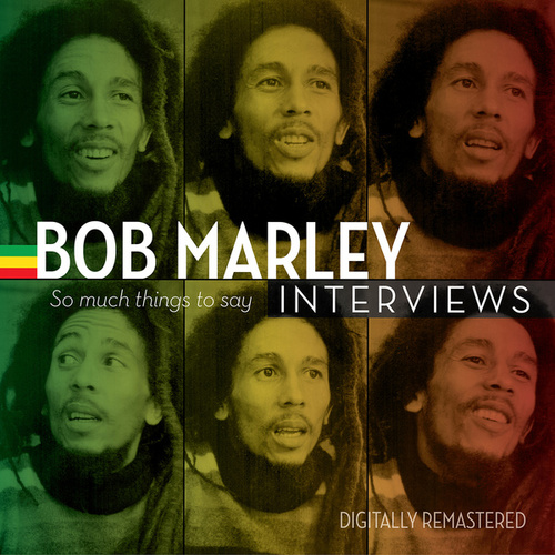 Bob Marley Interviews: So Much Things to Say by Bob Marley