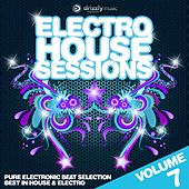 Electro House Sessions, Vol. 7 (Pure Electronic Beat Selection, Best in House & Electro) by Various Artists
