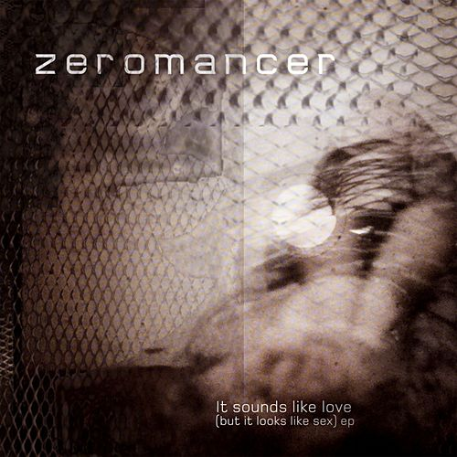 It Sounds Like Love (But It Looks Like Sex) by Zeromancer