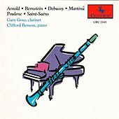 Play & Download Arnold, Bernstein, Debussy, Martinů, Poulenc & Saint-Saëns: Works for Clarinet & Piano by Gary Gray | Napster