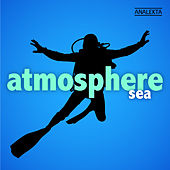 Play & Download Atmosphere: Sea by Various Artists | Napster