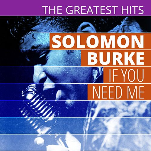 Play & Download THE GREATEST HITS: Solomon Burke - If You Need Me by Solomon Burke | Napster
