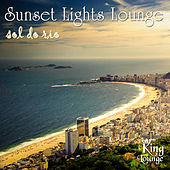 Play & Download Sunset Lights Lounge - Sol Do Rio by Various Artists | Napster