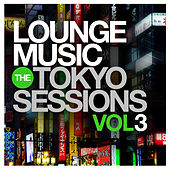 Play & Download Lounge Music: The Tokyo Sessions, Vol.3 by Various Artists | Napster