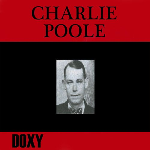 Play & Download Charlie Poole (Doxy Collection) by Charlie Poole | Napster