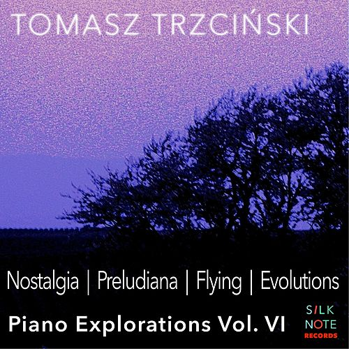 Piano Exploration, Vol. 6: Nostalgia, Preludiana, Flying, Evolutions von Tomasz Trzcinski