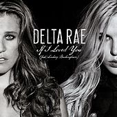 Play & Download If I Loved You (feat. Lindsey Buckingham) by Delta Rae | Napster