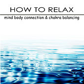 How to Relax - Mind Boby Connection & Chakra Balancing with Relaxing Music & Yoga Poses by Chakra Meditation Specialists
