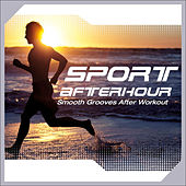 Play & Download Sport Afterhour - Smooth Grooves After Workout by Various Artists | Napster