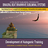 Development of Autogenic Training - Subliminal and Ambient Music Therapy by Binaural Beat Brainwave Subliminal Systems
