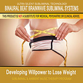 Developing Willpower to Lose Weight - Subliminal and Ambient Music Therapy by Binaural Beat Brainwave Subliminal Systems
