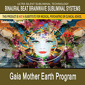 Gaia Mother Earth Program by Binaural Beat Brainwave Subliminal Systems