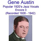 Popular 1920's Jazz Vocals (Encore 3) [Recorded 1928-1942] by Gene Austin