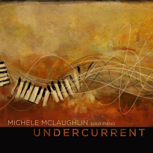 Play & Download Undercurrent by Michele McLaughlin | Napster