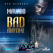 Play & Download Bad Anytime - Single by Mavado | Napster