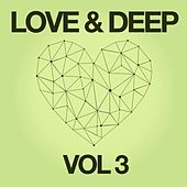 Play & Download Love & Deep, Vol. 3 by Various Artists | Napster