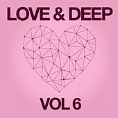 Play & Download Love & Deep, Vol. 6 by Various Artists | Napster