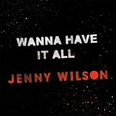 Play & Download Wanna Have It All by Jenny Wilson | Napster