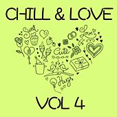 Play & Download Chill & Love, Vol. 4 by Various Artists | Napster