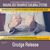 Grudge Release by Binaural Beat Brainwave Subliminal Systems