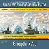 Groupthink Aid by Binaural Beat Brainwave Subliminal Systems